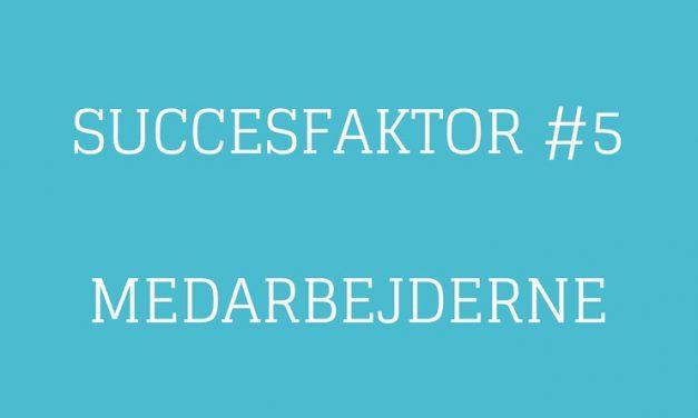 Succesfaktor #5 Medarbejderne